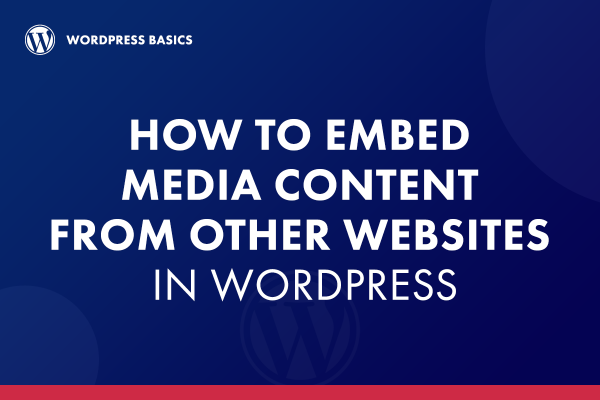 How to Embed Audio & Video Content From Other Websites in WordPress