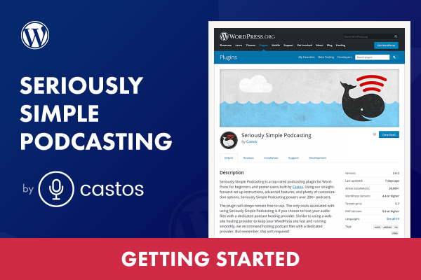 How to Get Started with Seriously Simple Podcasting Plugin for WordPress by Castos